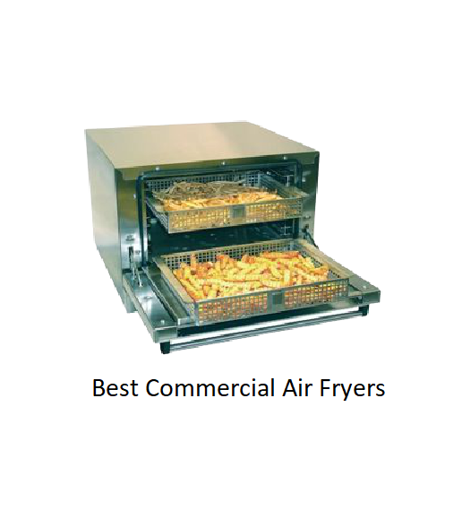 The Best Commercial Air Fryers Of 2020 Evaluaitons